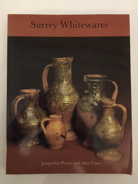 A Dated Type-Series of London Medieval Pottery :Part 4: Surrey Whitewares, Pearce, Jaqueline ;(et al)