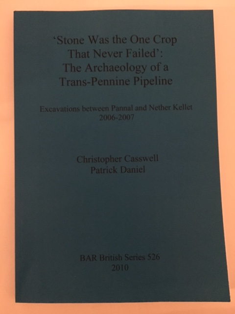 'Stone Was the One Crop That Never Failed': The Archaeology of a Trans-Pennine Pipeline :Excavations between Pannal and Nether Kellet 2006-2007