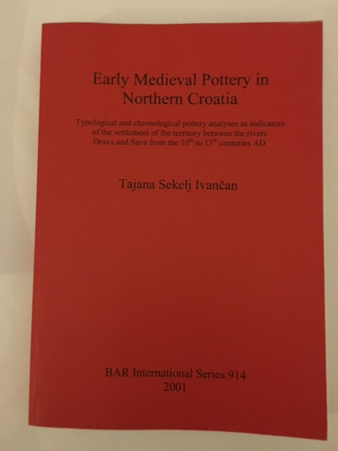 Early Medieval Pottery in Northern Croatia :Typological and chronological pottery analyses as indicators of the settlement of the territory between the rivers Drava and Sava from the 10th to 13th centuries AD, Ivancan, Tajana Sekelj ;