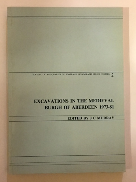 EXCAVATIONS IN THE MEDIEVAL BURGH OF ABERDEEN 1973-81  :(Society of Antiquaries of Scotland Monagraph Series Number 2), Murray, J. C. ;(ed)