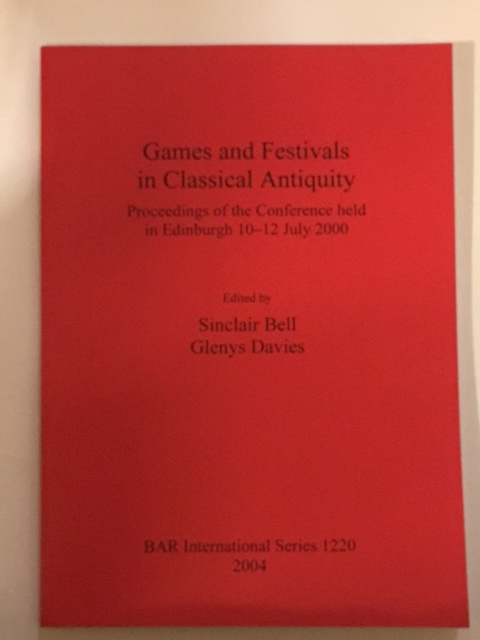 Games and Festivals in Classical Antiquity :Proceedings of the Conference held in Edinburgh 10-12 July 2000, Bell, Sinclair ;Davies, Glenys (eds)