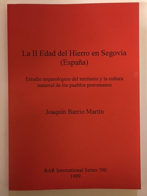 La II Edad del Hierro en Segovia (Espana) :Estudio arqueologico del territorio y la cultura material de los pueblos preromanos