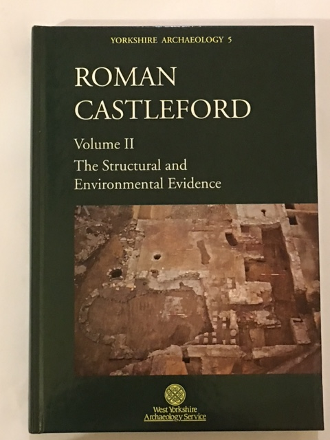 Roman Castleford Excavations 1974-85 Vol. II: The structural and environmental evidence  :Yorkshire Archaeology 5, Abramson, P. ;(et al)