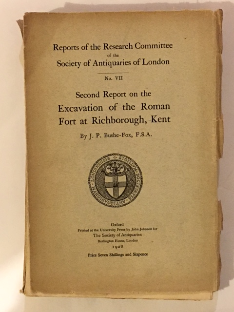 Second Report on the Excavation of the Roman Fort at Richborough, Kent :Report of the Research Committee No. VII, Bushe-Fox, J. P. ;