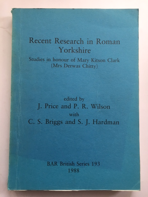Recent Research in Roman Yorkshire :Studies in honour of Mary Kitson Clark (Mrs Derwas Chitty), Price, J. ;Wilson, P. R. (eds)