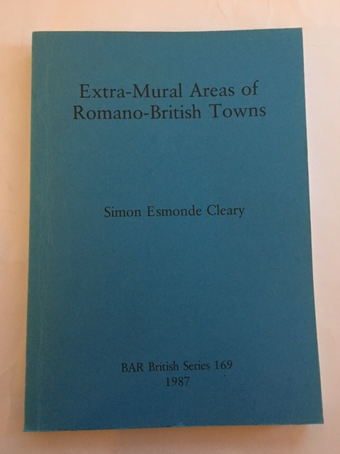 Extra-Mural Areas of Romano-British Towns :, Cleary, Simon Esmonde ;