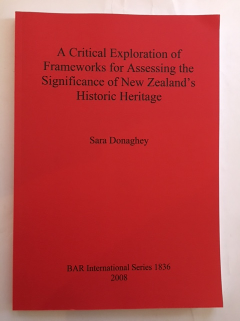 A Critical Exploration of Frameworks for Assessing the Significance of New Zealand's Historic Heritage :, Donaghey, Sara ;