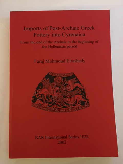 Imports of Post-Archaic Greek Pottery into Cyrenaica :From the end of the Archaic to the beginning of the Hellenistic period, Elrashedy, Faraj Mohmoud ;