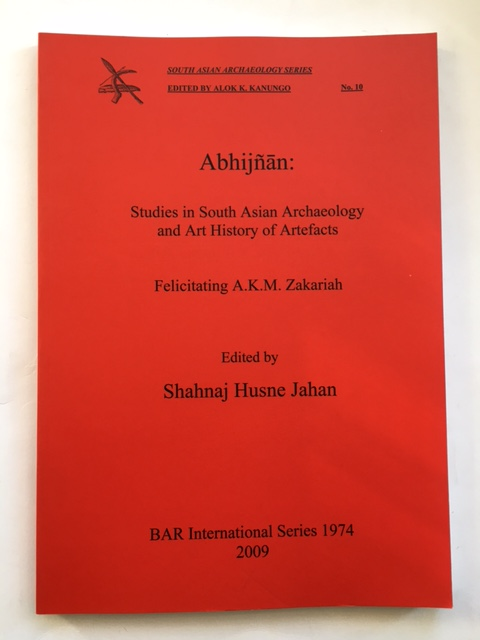 Abhijnan: Studies in South Asian Archaeology ad Art History of Artefacts :Felicitating A.K.M. Zakariah, Jahan, Shahnaj Husne ;(ed)