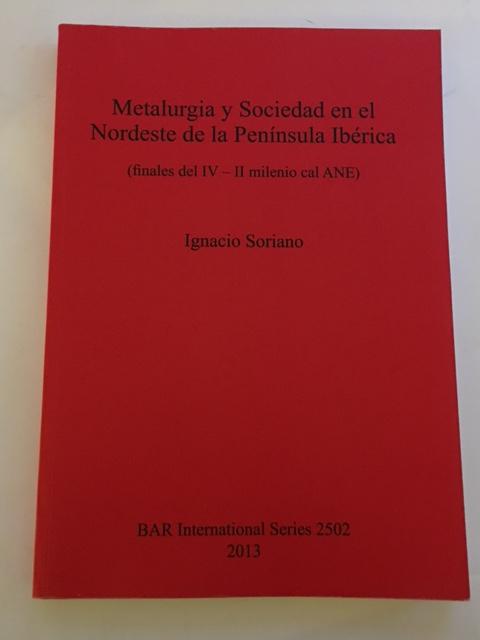 Metalurgia y Sociedad en el Nordeste de la Peninsula Iberica :(finales del IV - II milenio cal ANE), Soriano, Ignacio ;