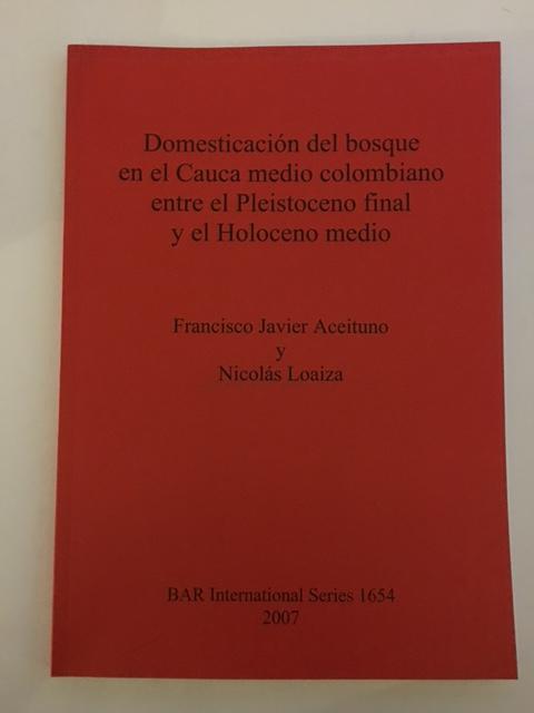 Domesticacion del bosque en el Cauca medio colombiano entre el Pleistoceno final y el Holoceno medio :, Aceituno, Francisco Javier ;Loaiza, Nicolas