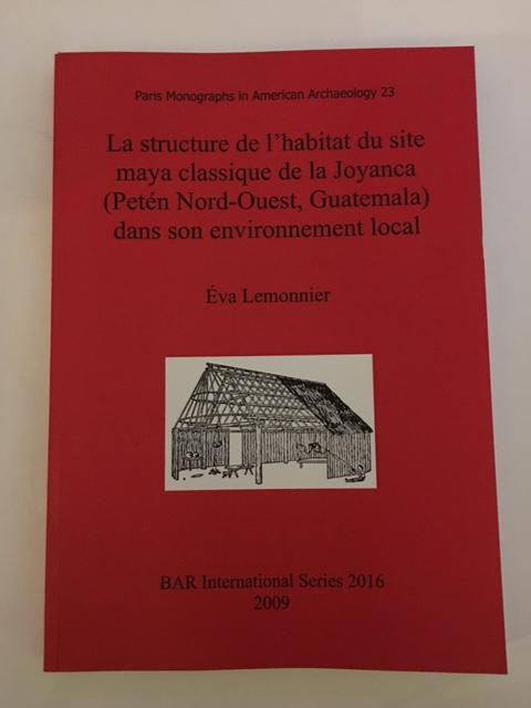 La structure de l'habitat du site maya classique de la Joyanca (Peten Nord-Ouest, Guatemala) dans son environnement local :, Lemonnier, Eva ;