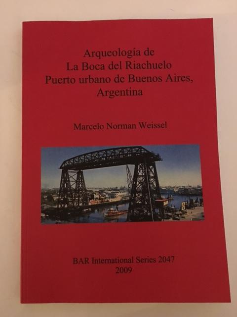 Arqueologia de La Boca del Riachuelo Puerto urbano de Buenos Aires, Argentina :, Weissel, Marcelo Norman ;