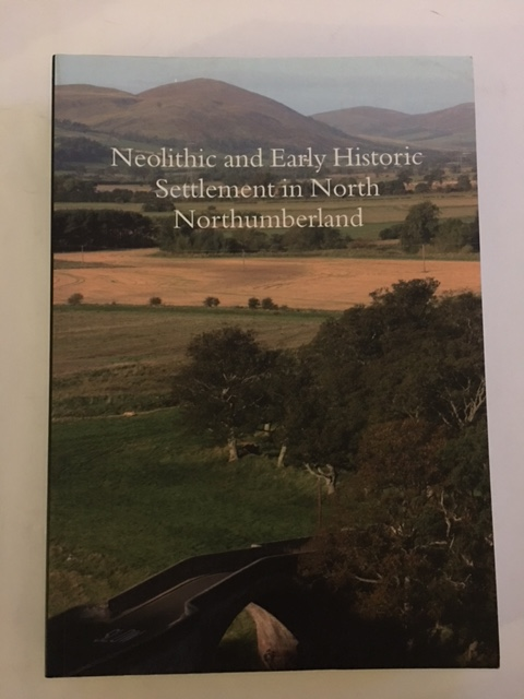 Neolithic and Early Historic Settlement in North Northumberland :Excavations at Thirlings and Cheviot Quarry, Miket, Roger ;(et al)