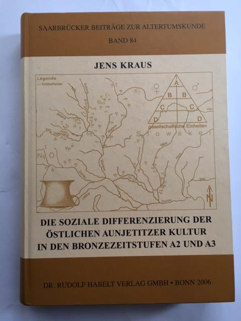 Die soziale Differenzierung der ostlichen Aunjetitzer Kultur in den Bronzezeitstufen A2 und A3 :, Kraus, Jens ;