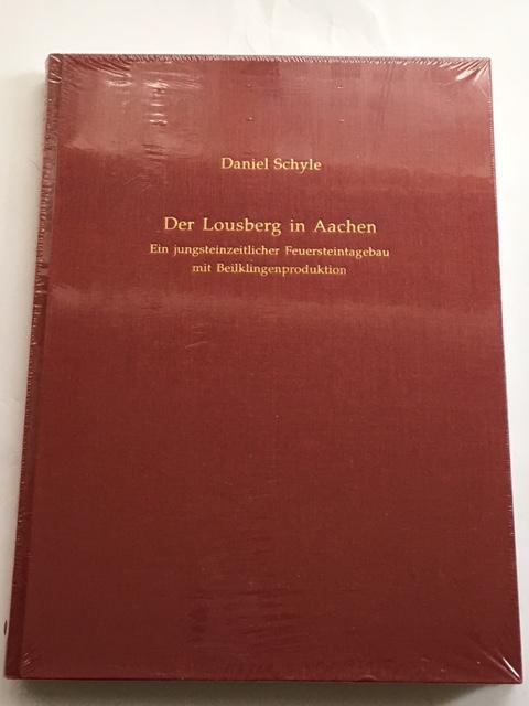 Der Lousberg in Aachen :Ein jungsteinzeitlicher Feuersteintagebau mit Beilklingenproduktion, Schyle, Daniel ;