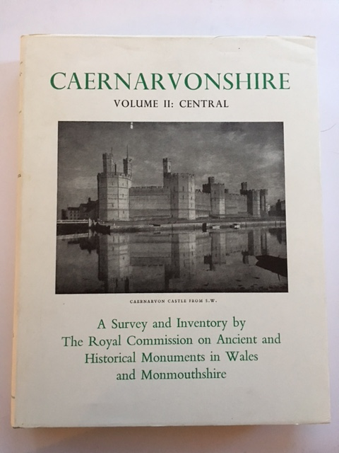 An Inventory of the Ancient Monuments in Caernarvonshire :Volume II - Central, The Cantref of Arfon and the Commote of Eifionydd, The Royal Commission on Ancient & Historical Monuments in Wales & Monmouthshire ;