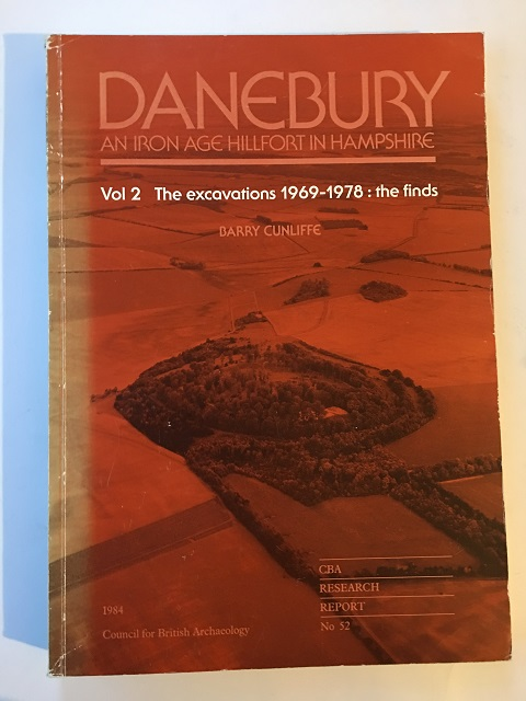 Danebury: an Iron Age hillfort in Hampshire :Volume 2, The excavations, 1967-1978: The Finds (Research Report 52), Cunliffe, Barry ;