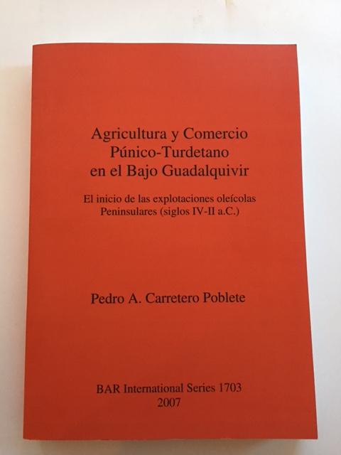 Agricultura y Comercio Punico-Turdetano en el Bajo Guadalquivir :El inicio de la explotaciones oleicolas Peninsulares (siglos IV-II a.C.), Poblete, Pedro A. Carretero ;