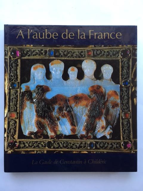 A l'aube de la France :La Gaule de Constantin à Childeric, Bohme, H. W. ;(et al eds)