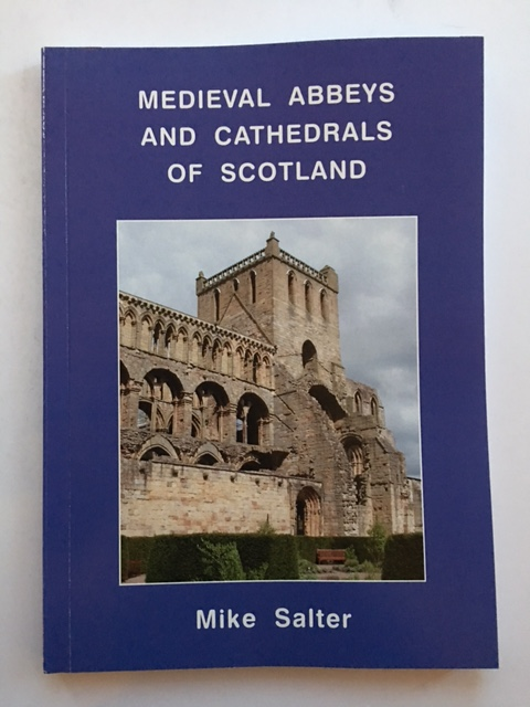 Medieval Abbeys and Cathedrals of Scotland :, Salter, Mike ;