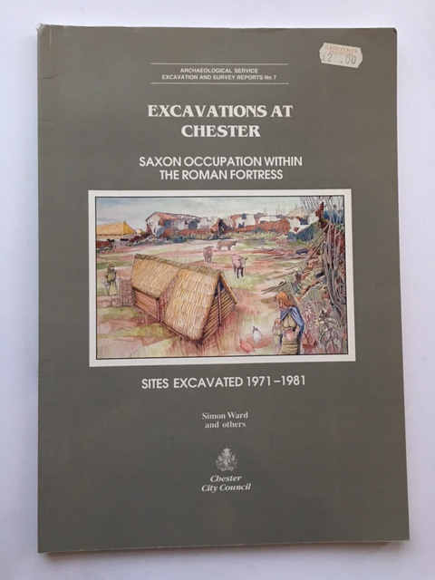 Excavations at Chester :Saxon Occupation within the Roman Fortress: Sites Excavated 1971-1981, Ward, Simon ;