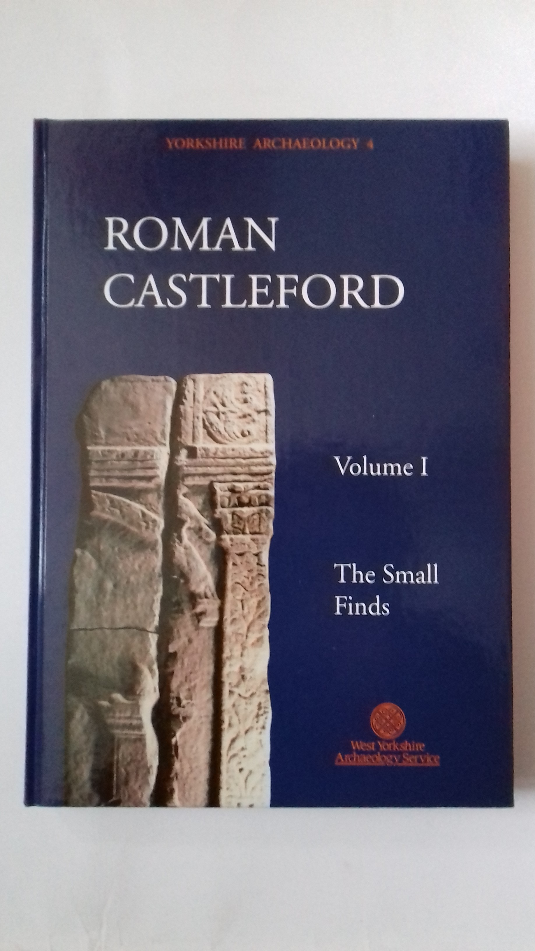 Roman Castleford Excavations 1974-85, Volume I: The Small Finds  :Yorkshire Archaeology 4, Cool, H. E. M. ;Philo, C. (eds)