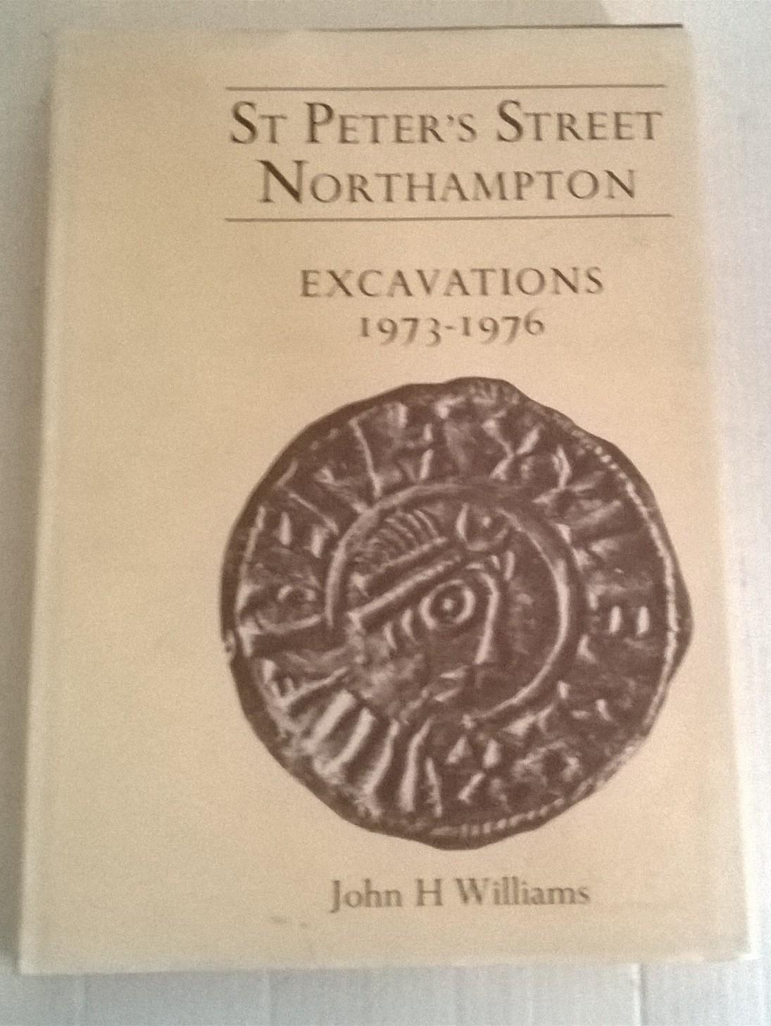 St Peter's Street Northampton :Excavations 1973-1976, Williams, John H ;