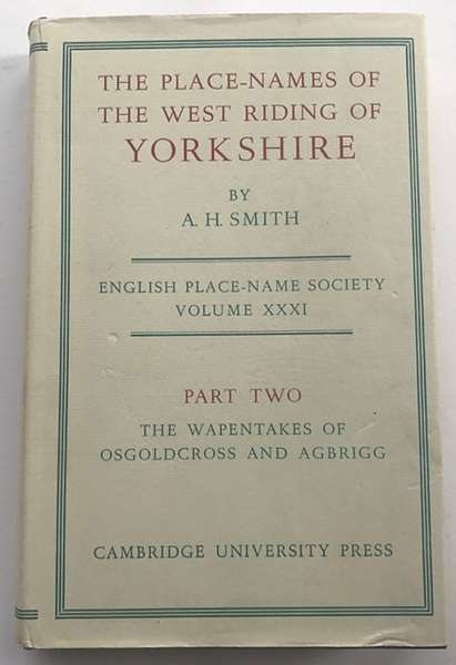 The Place-Names of The West Riding of Yorkshire :Osgoldcross and Agbrigg Wapentakes (English Place-Name Society. Volume XXXI.), Smith, A H ;