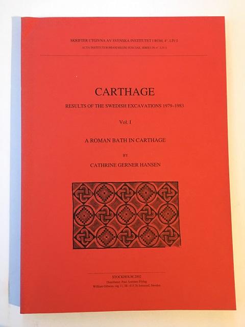 Carthage: Results of the Swedish Excavations 1979-1983, Vol. I :A Roman Bath in Carthage (Skrifter Utgivna av Svenska Institutet i Rom, 4, LIV: I), Hansen, Cathrine Gerner ;