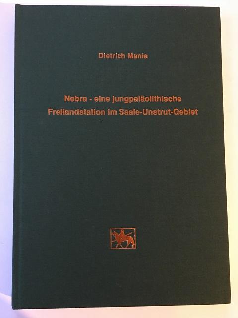 Nebra - eine jungpalaolitische Freilandstation im Saale-Unstrut-Gebiet :Mit Beitragen von Volker Toepfer und Emanuel Vicek, Mania, Dietrich ;