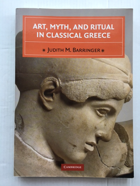 Art, Myth, and Ritual in Classical Greece :, Barringer, Judith, M ;