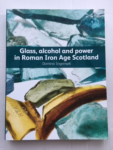 Glass, alcohol and power in Roman Iron Age Scotland :, Ingemark, Dominic ;