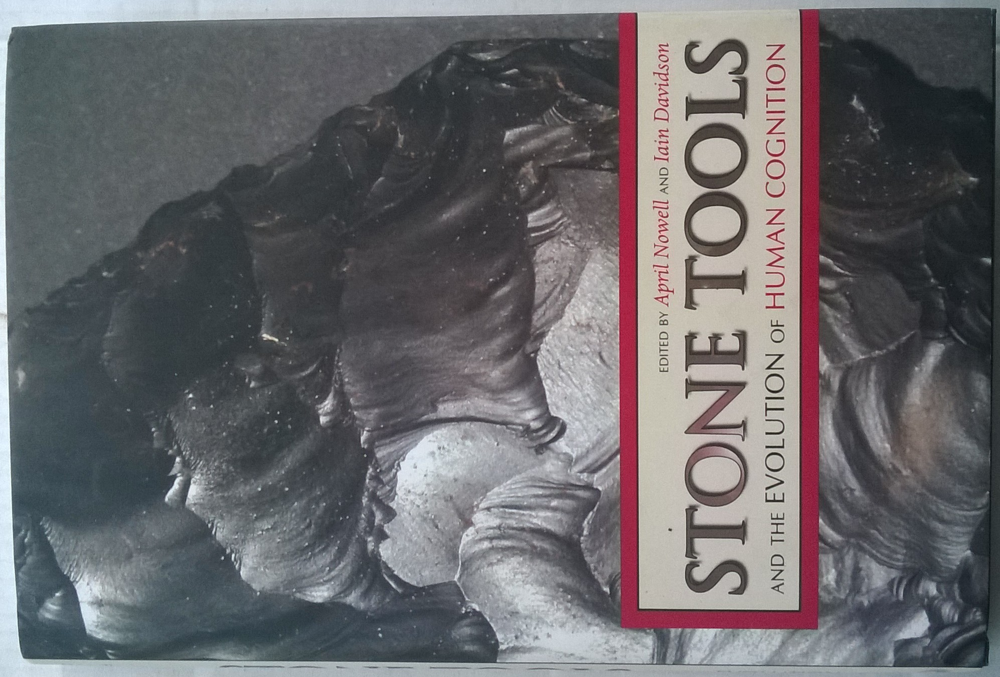Stone Tools and the Evolution of Human Cognition :, Nowell, April ;Davidson, Iain (eds)