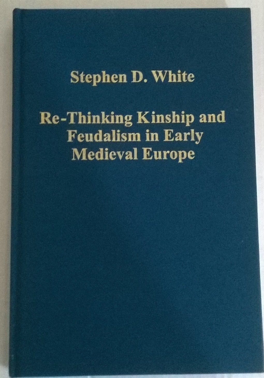 Re-Thinking Kinship and Feudalism in Early Medieval Europe :, White, Stephen D ;