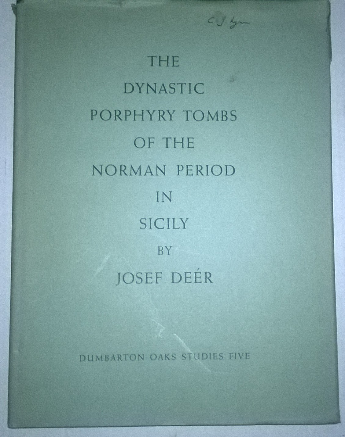 THE DYNASTIC PORPHYRY TOMBS OF THE NORMAN PERIOD IN SICILY, :, Deer, Josef ;