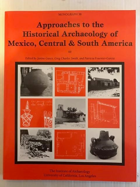 Approaches to the Historical Archaeology of Mexico, Central & South America :, Gasco J ;et al (eds)