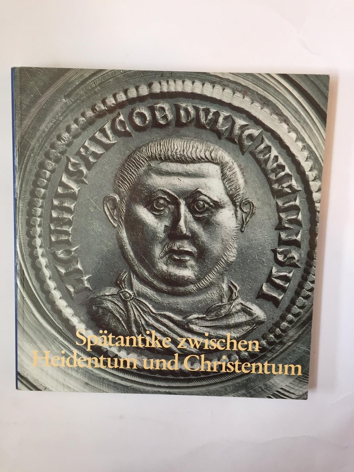 Spatantike zwischen Heidentum und Christentum :, Garbsch, Jochen ;Overbeck, Bernard