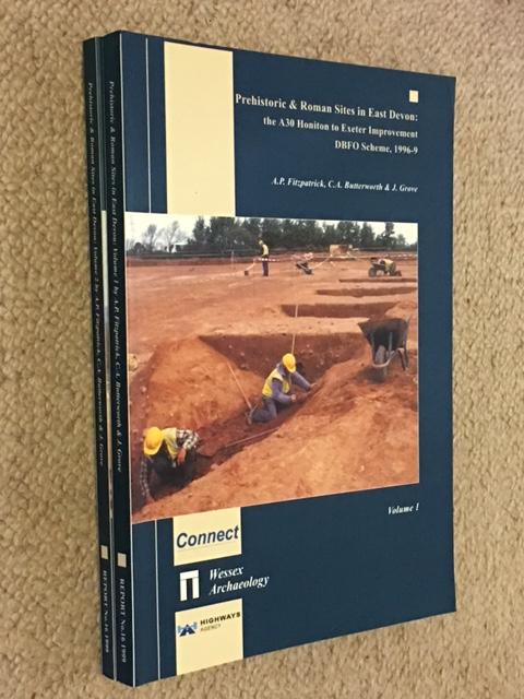Prehistoric & Roman Sites in East Devon :The A30 Honiton to Exeter Improvement DBFO Scheme 1996-9, Volumes 1 and 2, Fitzpatrick, A. P. ;(et al)
