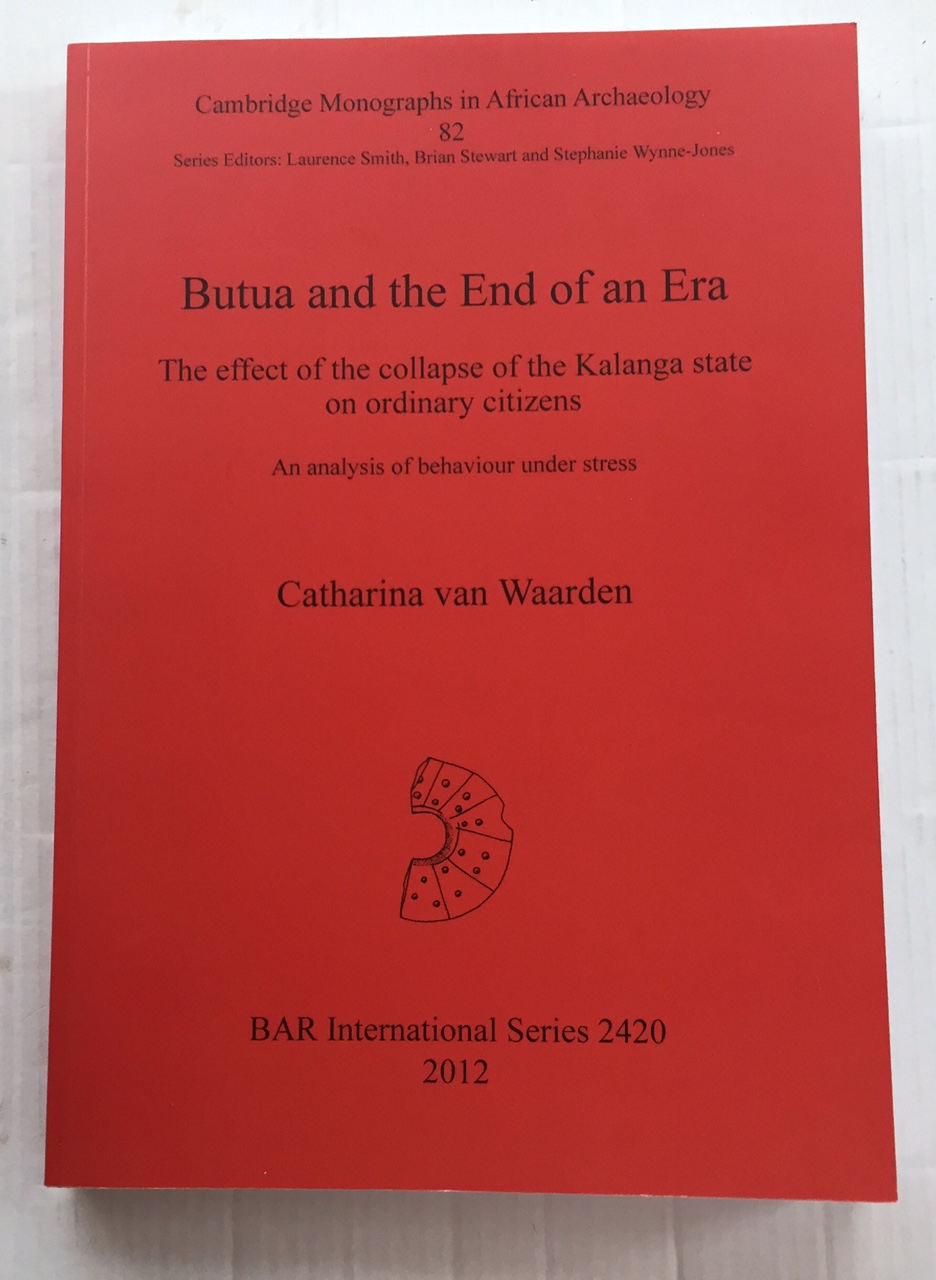Butua and the End of an Era :The effect of the collapse of the kalanga state on ordinary citizens: An analysis of behaviour under stress (International series 2420), Waarden, Catharina Van ;