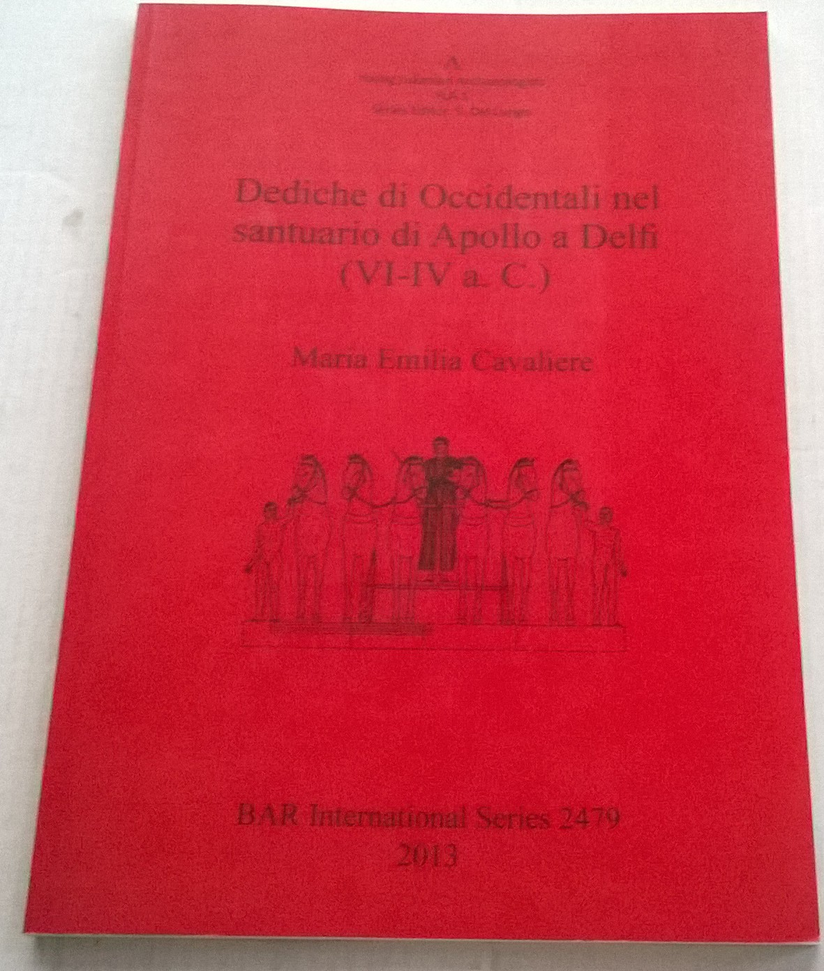 Dediche di Occidentali nel Santuario di Apollo a Delfi (VI-IV a. C.) :BAR International Series 2479, Maria Emilia Cavaliere ;