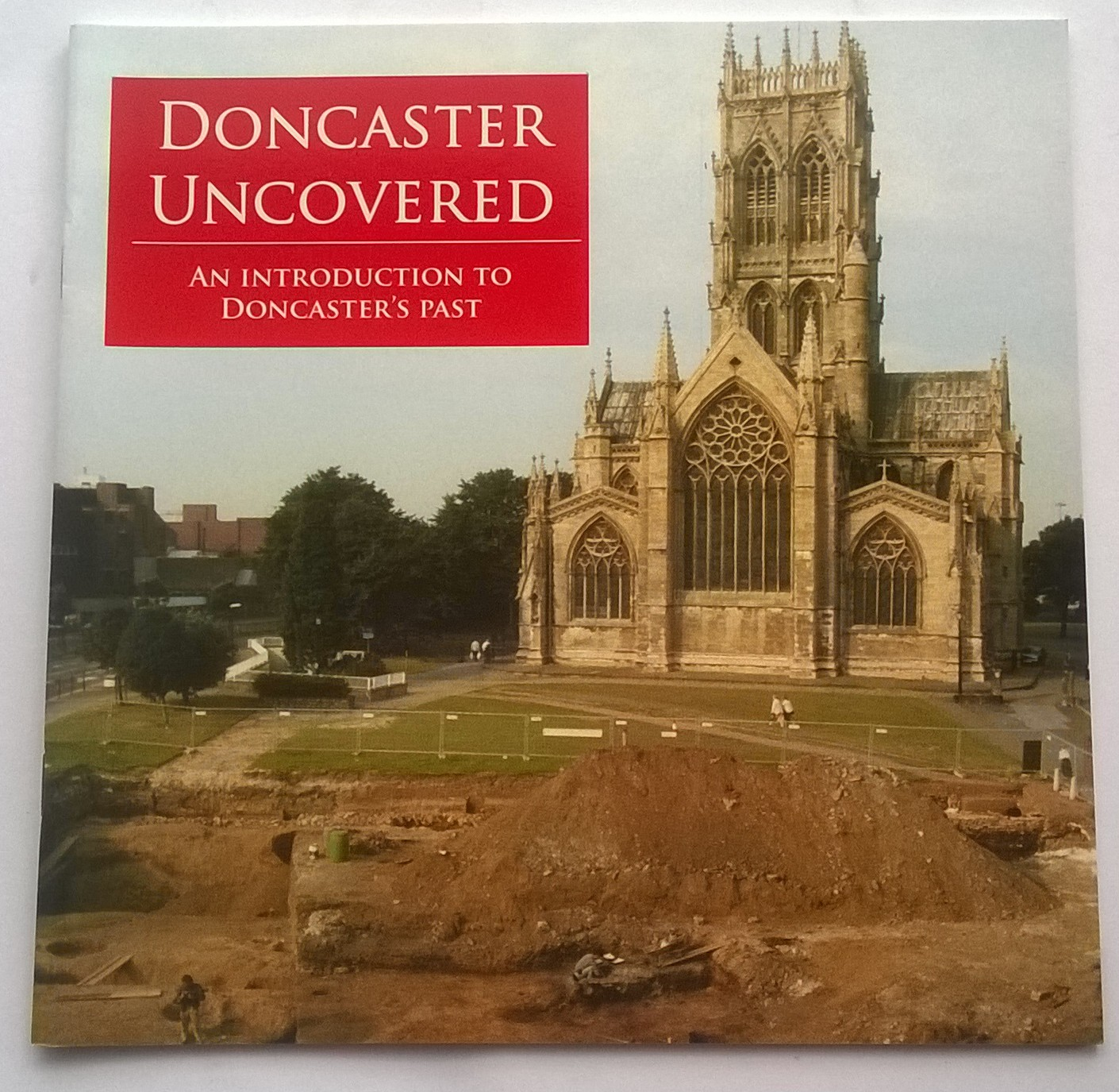 Doncaster Uncovered :An Introduction to Doncaster's Past, Pollington, Mitchell ;