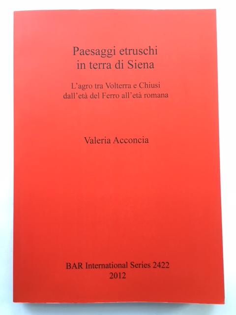 Paesaggi etruschi in terra di Siena :L'agro tra Volterra e Chiusi dall'eta del Ferro all'eta romana, Acconcia, Valeria ;