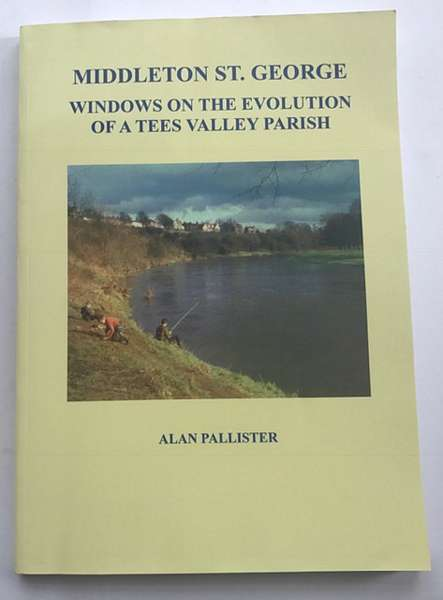 Middleton St. George  :Windows on the Evolution of a Tees Valley Parish, Pallister, Alan ;