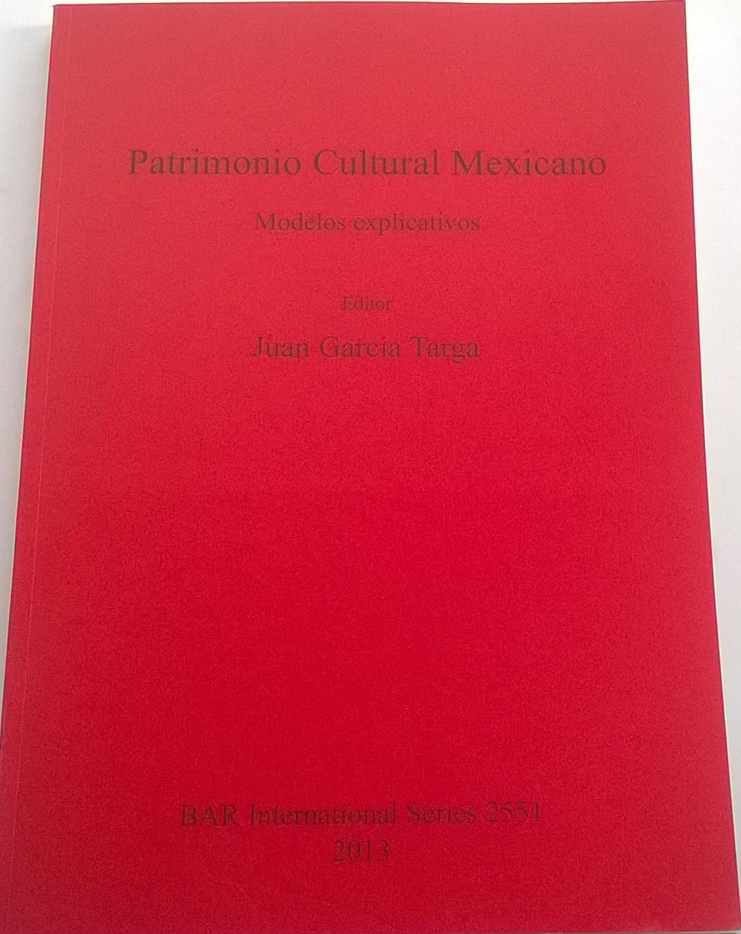 Patrimonio Cultural Mexicano :Modelos explicativos BAR International Series 2551, Targa, Juan Garcia ;(ed)
