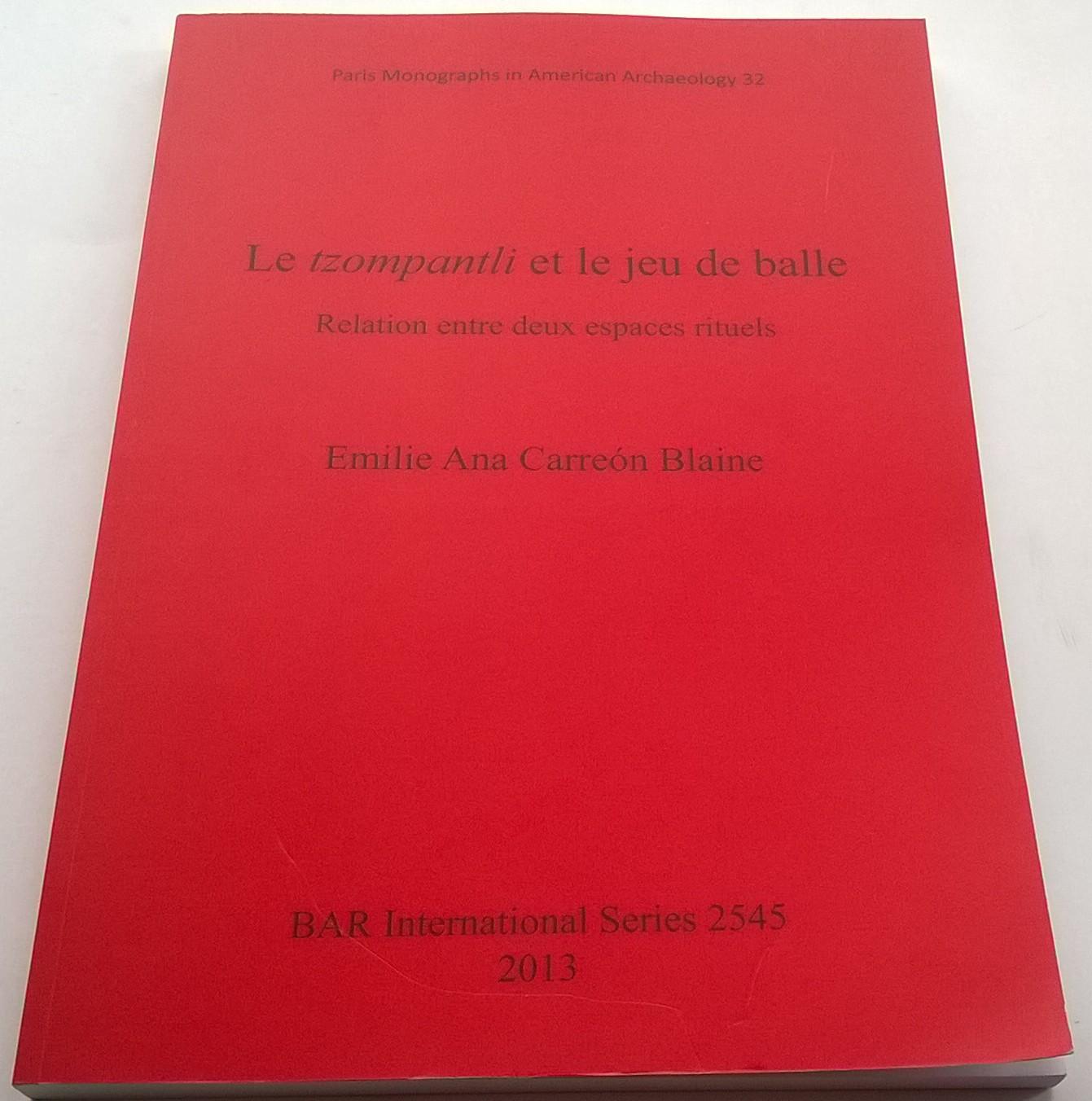 Le tzomapantli et le jeu de balle :Relation entre deux espaces rituels BAR International Series 2545, Carreon Blaine, Emilie Ana ;