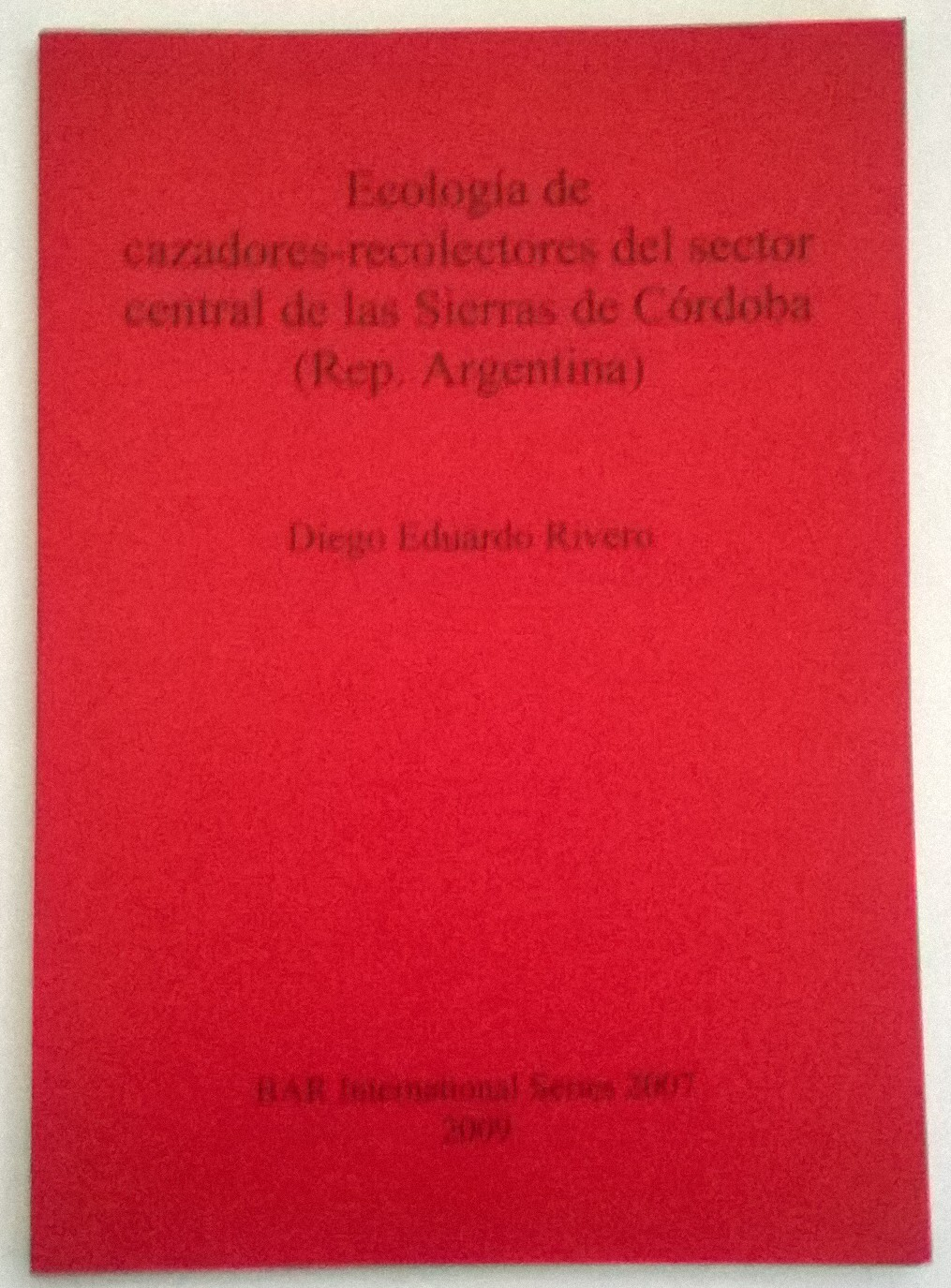 Ecologia de cazadores-recolectores del sector central de las Sierras de Cordoba (Rep. Argentina) :BAR International Publishing, Diego Eduardo Rivero ;