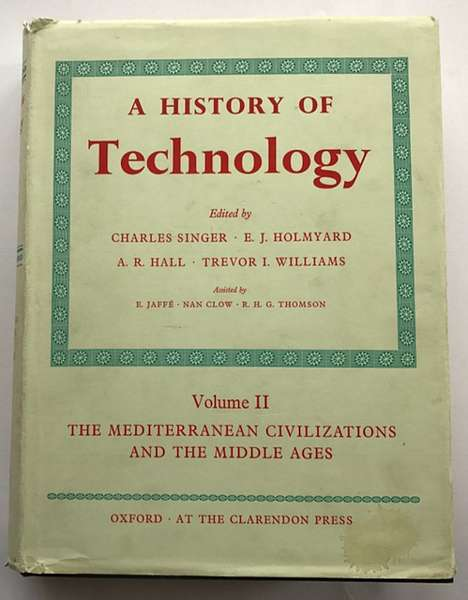 A History of Technology :Vol. II: The Mediterranean Civilizations and the Middle Ages c. 700 B.C. to c. A.D. 1500, Singer, Charles ;et al (eds)