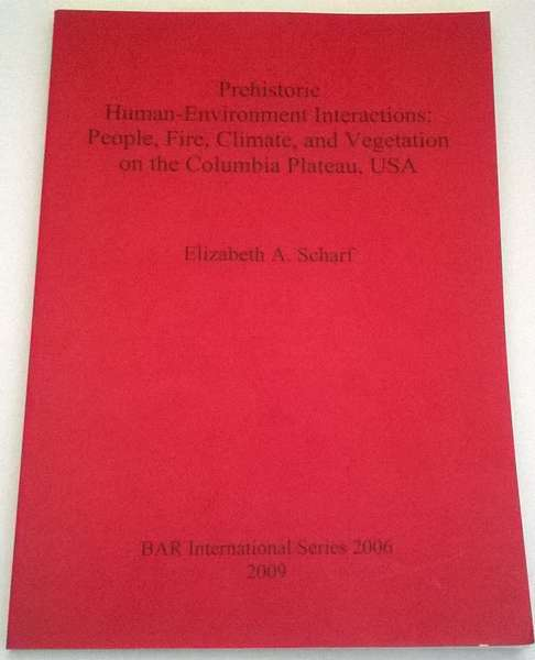 Prehistoric Human-Environment Interactions: :People, Fire, Climate, and Vegetation on the Columbia Plateau, USA BAR International Series 2006, Scharf, Elizabeth A ;