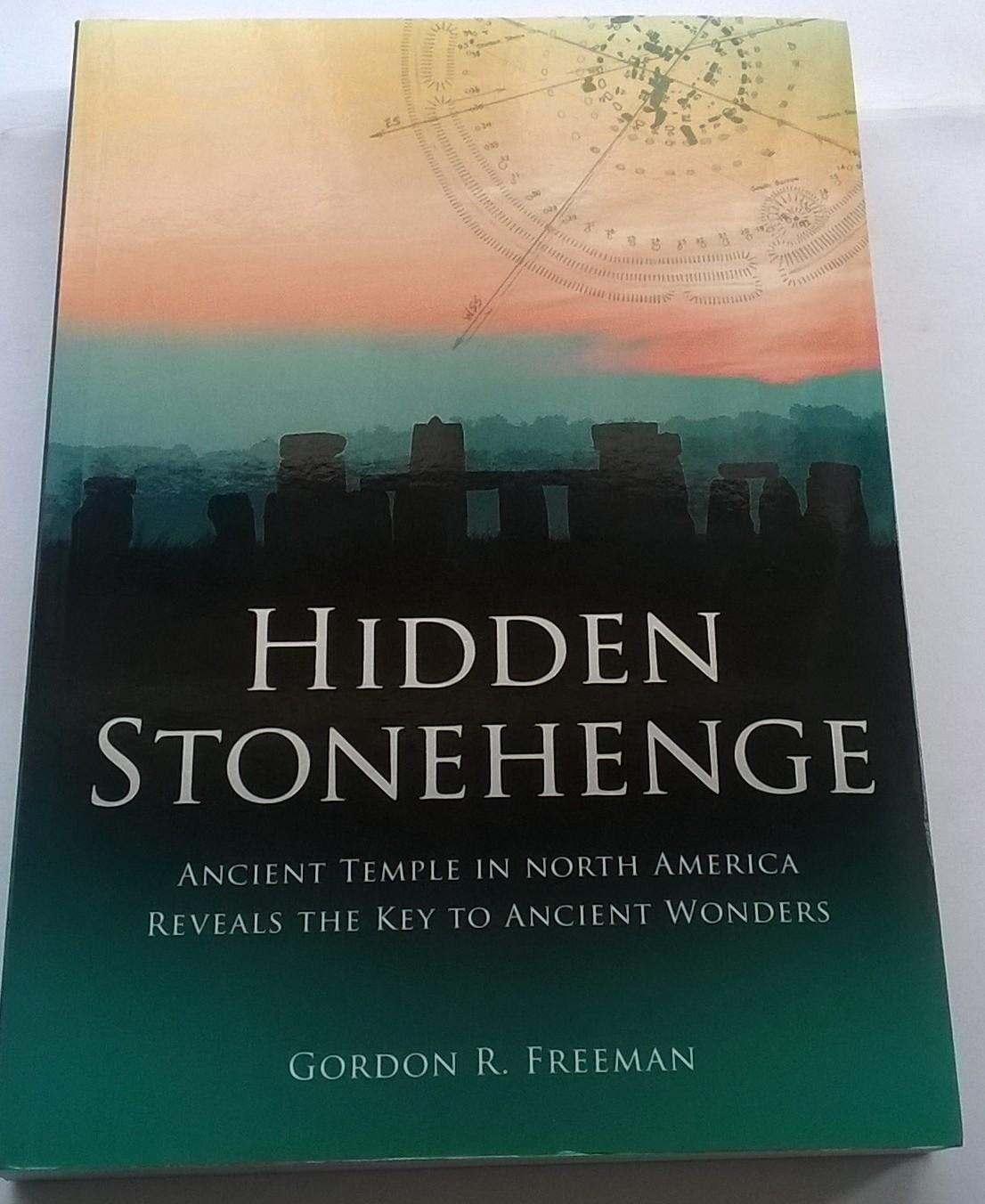 Hidden Stonehenge :Ancient Temple in North America Reveals the Key To Ancient Wonders, Freeman, Gordon R ;